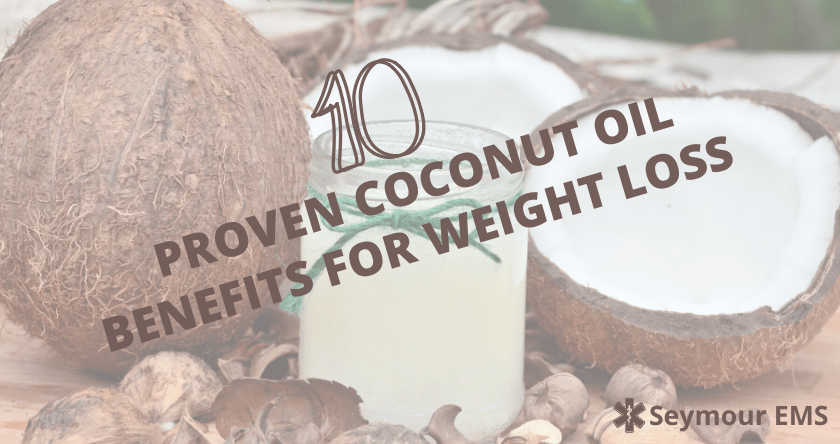 10 Proven Coconut Oil Benefits For Weight Loss